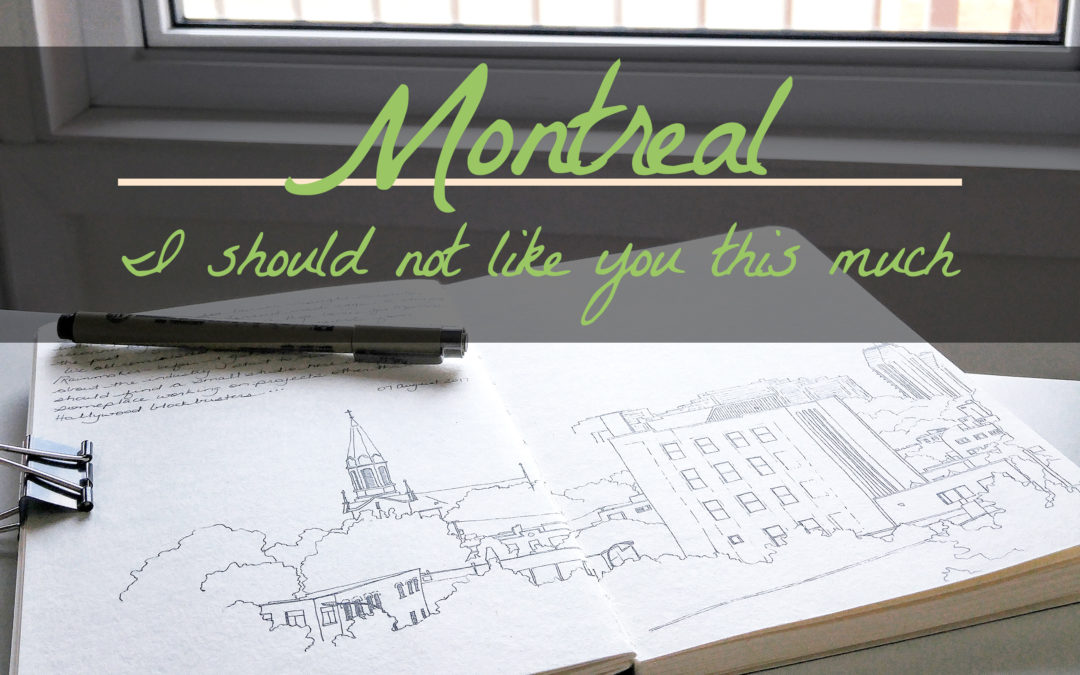 Montreal – I should not like you this much
